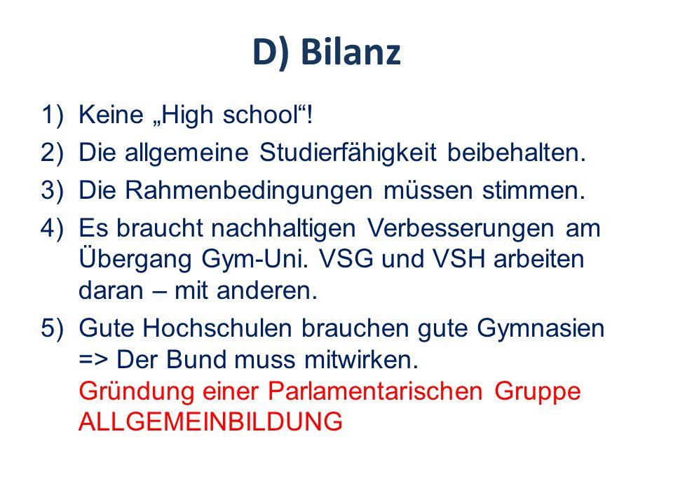 D) Bilanz 1)Keine High school! 2)Die allgemeine Studierfähigkeit beibehalten. 3)Die Rahmenbedingungen müssen stimmen. 4)Es braucht nachhaltigen Verbes