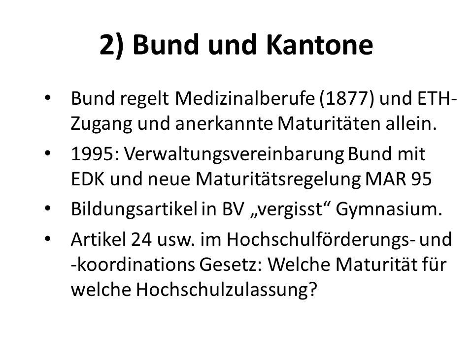 2) Bund und Kantone Bund regelt Medizinalberufe (1877) und ETH- Zugang und anerkannte Maturitäten allein. 1995: Verwaltungsvereinbarung Bund mit EDK u