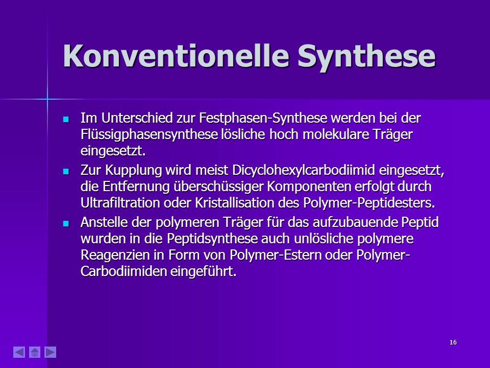 16 Konventionelle Synthese Im Unterschied zur Festphasen-Synthese werden bei der Flüssigphasensynthese lösliche hoch molekulare Träger eingesetzt.
