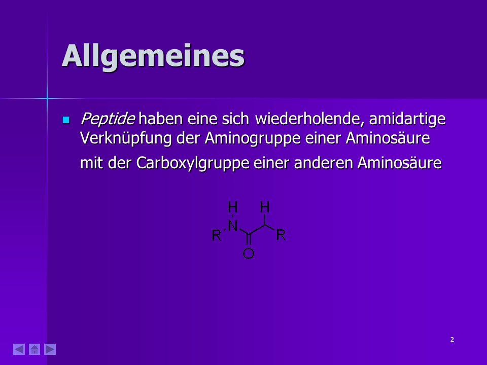2 Allgemeines Peptide haben eine sich wiederholende, amidartige Verknüpfung der Aminogruppe einer Aminosäure mit der Carboxylgruppe einer anderen Aminosäure Peptide haben eine sich wiederholende, amidartige Verknüpfung der Aminogruppe einer Aminosäure mit der Carboxylgruppe einer anderen Aminosäure