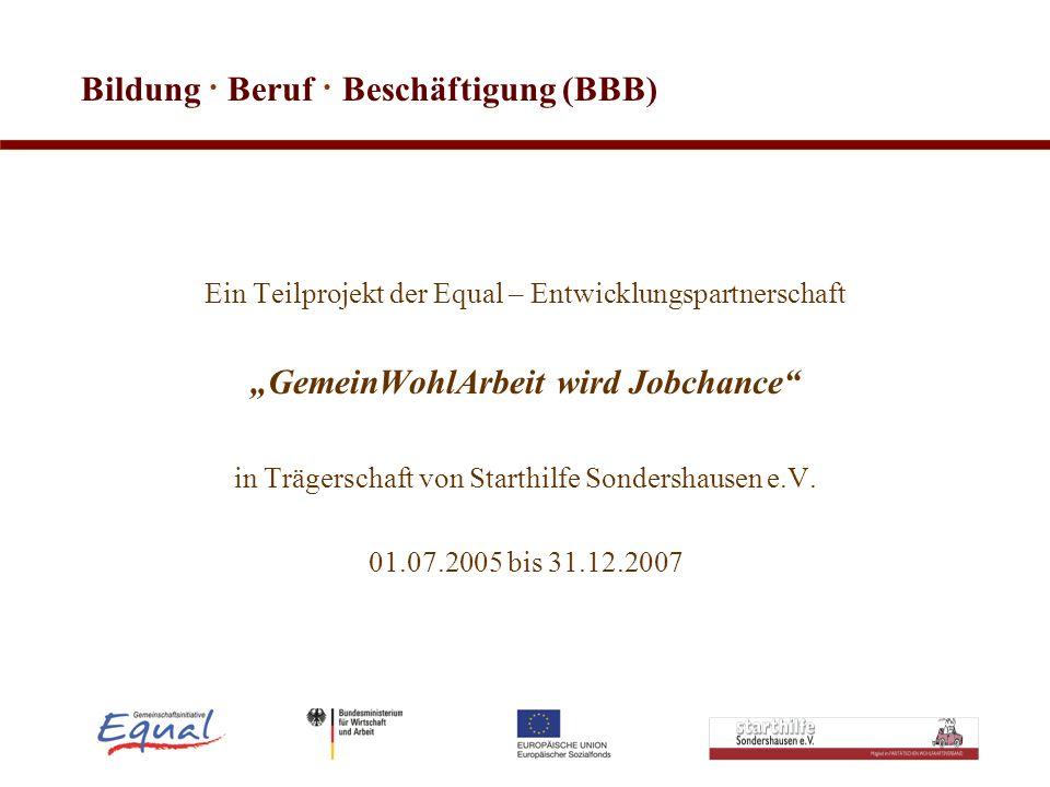 Bildung · Beruf · Beschäftigung (BBB) Ein Teilprojekt der Equal – Entwicklungspartnerschaft GemeinWohlArbeit wird Jobchance in Trägerschaft von Starth