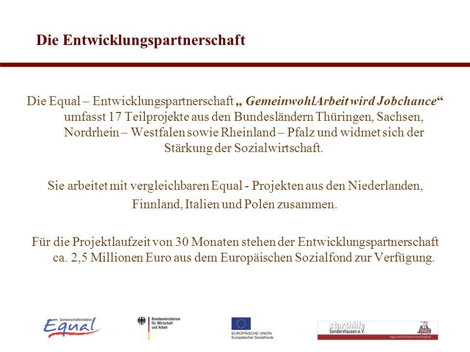 Die Entwicklungspartnerschaft Die Equal – Entwicklungspartnerschaft GemeinwohlArbeit wird Jobchance umfasst 17 Teilprojekte aus den Bundesländern Thür
