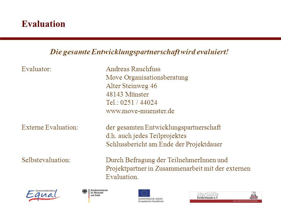 Evaluation Die gesamte Entwicklungspartnerschaft wird evaluiert! Evaluator: Andreas Rauchfuss Move Organisationsberatung Alter Steinweg 46 48143 Münst