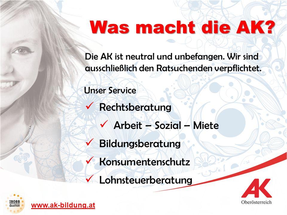 www.ak-bildung.at Unser Service Rechtsberatung Arbeit – Sozial – Miete Bildungsberatung Konsumentenschutz Lohnsteuerberatung Was macht die AK? Die AK