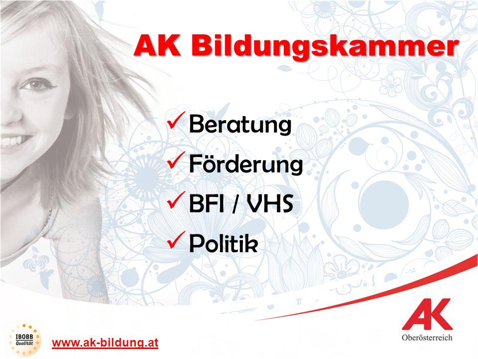 www.ak-bildung.at Beratung Förderung BFI / VHS Politik AK Bildungskammer