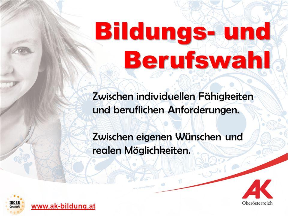 www.ak-bildung.at Zwischen individuellen Fähigkeiten und beruflichen Anforderungen. Zwischen eigenen Wünschen und realen Möglichkeiten. Bildungs- und