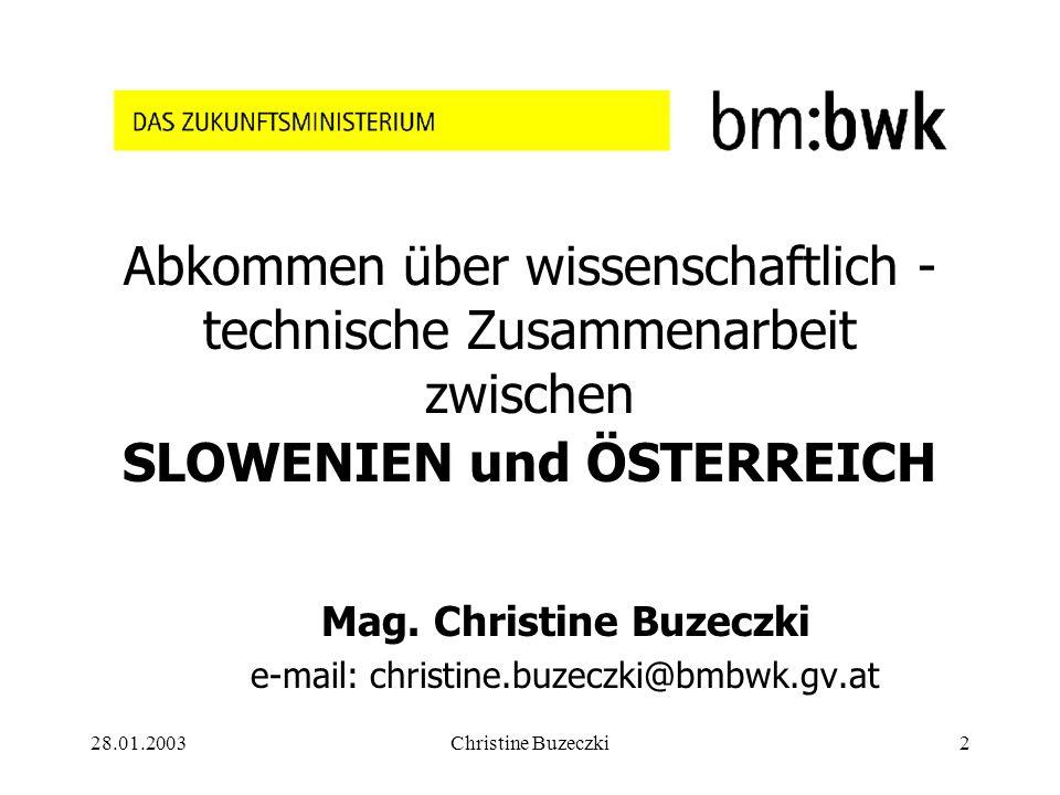 28.01.2003Christine Buzeczki2 Abkommen über wissenschaftlich - technische Zusammenarbeit zwischen SLOWENIEN und ÖSTERREICH Mag.