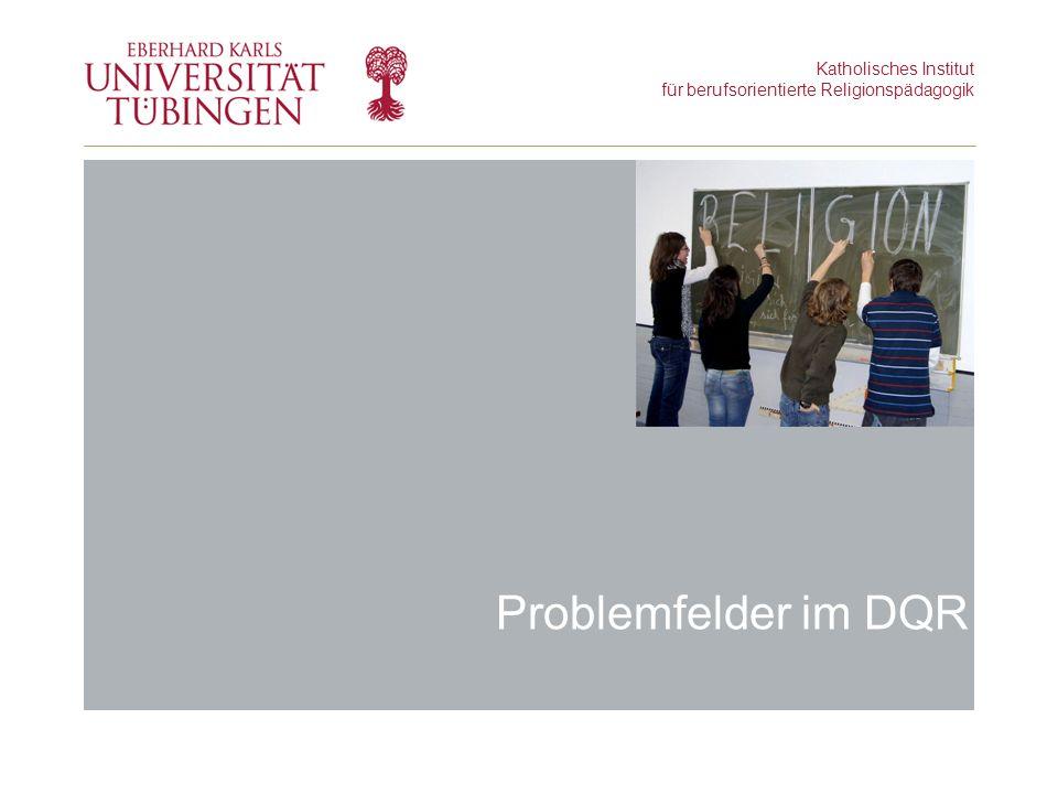 Katholisches Institut für berufsorientierte Religionspädagogik Problemfelder im DQR