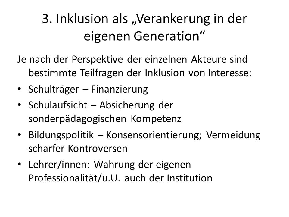 3. Inklusion als Verankerung in der eigenen Generation Je nach der Perspektive der einzelnen Akteure sind bestimmte Teilfragen der Inklusion von Inter