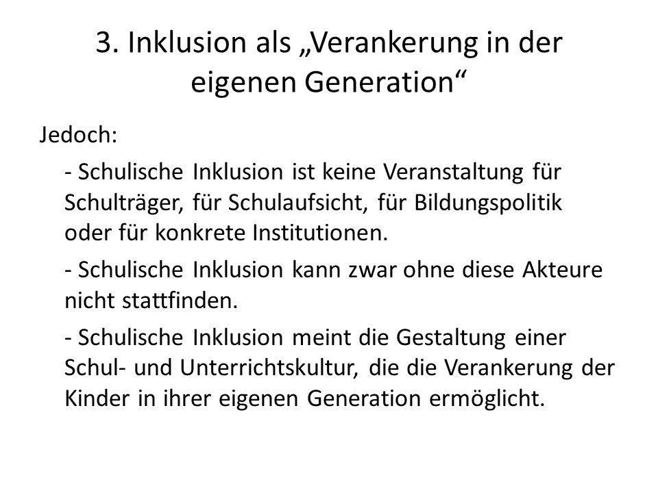 3. Inklusion als Verankerung in der eigenen Generation Jedoch: - Schulische Inklusion ist keine Veranstaltung für Schulträger, für Schulaufsicht, für