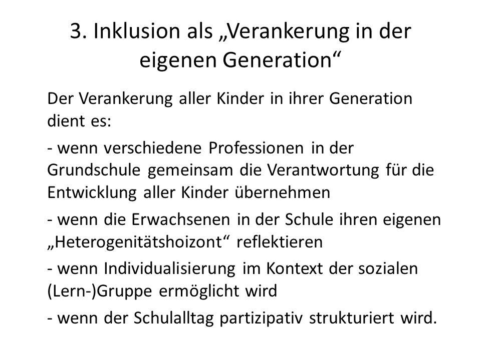 3. Inklusion als Verankerung in der eigenen Generation Der Verankerung aller Kinder in ihrer Generation dient es: - wenn verschiedene Professionen in