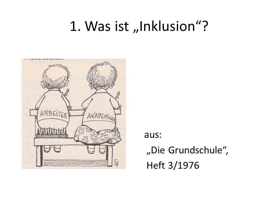 1. Was ist Inklusion? aus: Die Grundschule, Heft 3/1976