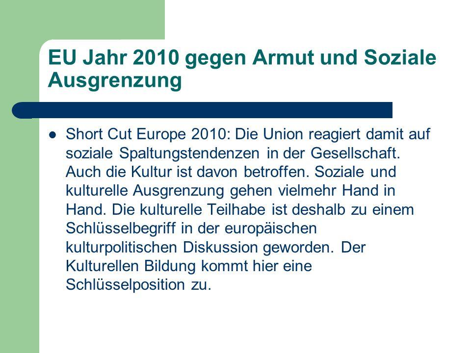 EU Jahr 2010 gegen Armut und Soziale Ausgrenzung Short Cut Europe 2010: Die Union reagiert damit auf soziale Spaltungstendenzen in der Gesellschaft. A