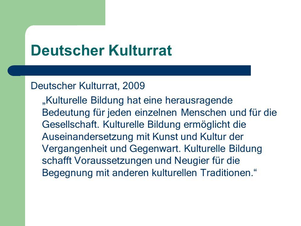 Deutscher Kulturrat Deutscher Kulturrat, 2009 Kulturelle Bildung hat eine herausragende Bedeutung für jeden einzelnen Menschen und für die Gesellschaft.