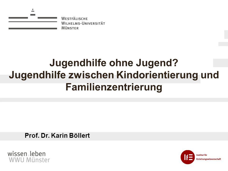 Jugendhilfe ohne Jugend? Jugendhilfe zwischen Kindorientierung und Familienzentrierung Prof. Dr. Karin Böllert
