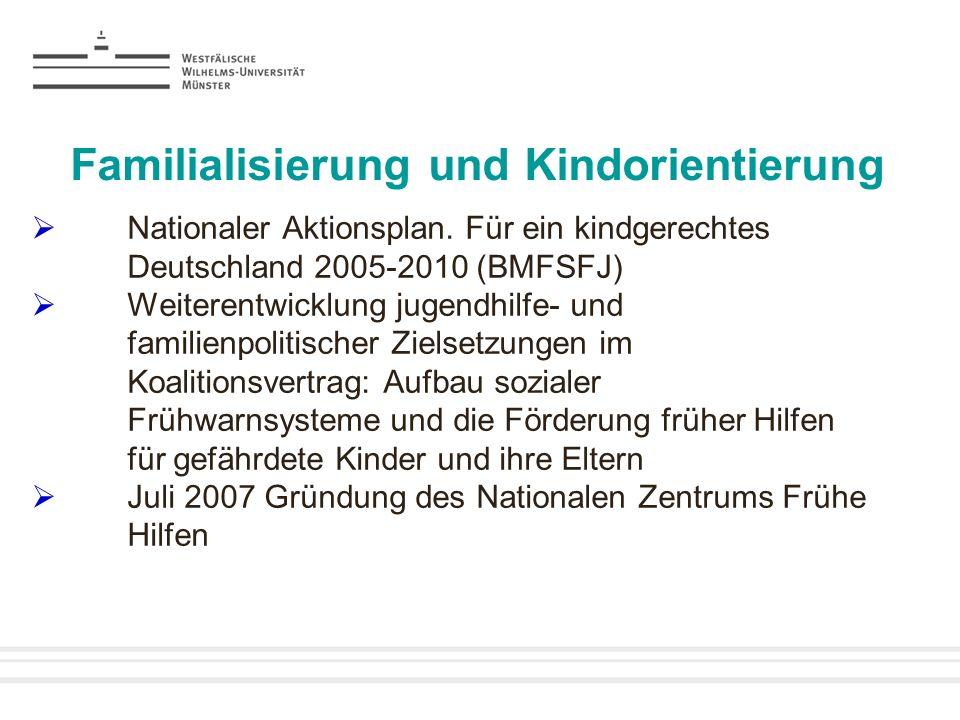 Familialisierung und Kindorientierung Nationaler Aktionsplan. Für ein kindgerechtes Deutschland 2005-2010 (BMFSFJ) Weiterentwicklung jugendhilfe- und