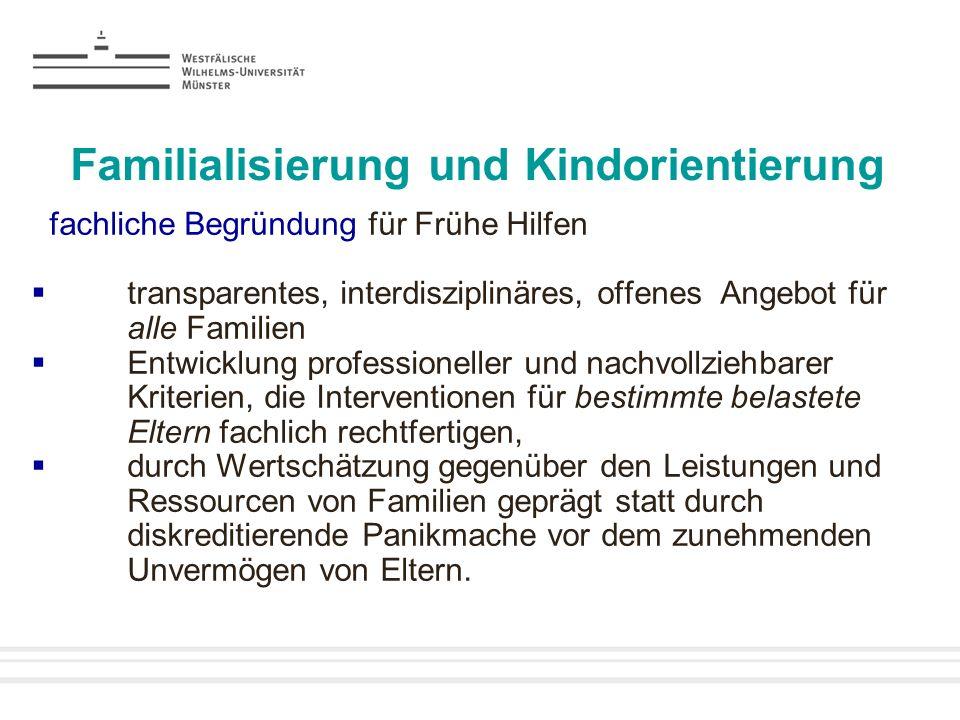 Familialisierung und Kindorientierung fachliche Begründung für Frühe Hilfen transparentes, interdisziplinäres, offenes Angebot für alle Familien Entwi