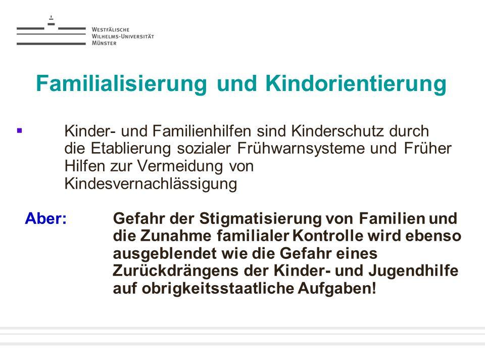 Familialisierung und Kindorientierung Kinder- und Familienhilfen sind Kinderschutz durch die Etablierung sozialer Frühwarnsysteme und Früher Hilfen zu