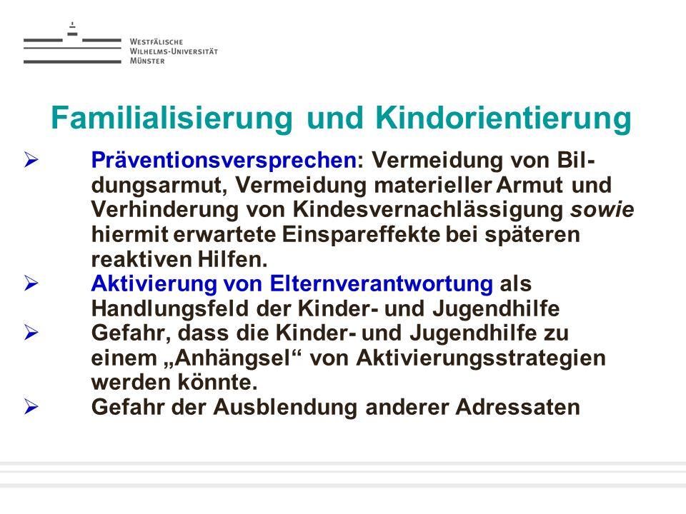 Familialisierung und Kindorientierung Präventionsversprechen: Vermeidung von Bil- dungsarmut, Vermeidung materieller Armut und Verhinderung von Kindes
