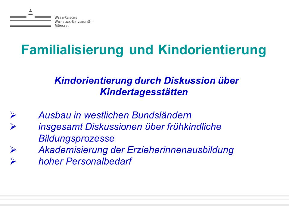 Familialisierung und Kindorientierung Kindorientierung durch Diskussion über Kindertagesstätten Ausbau in westlichen Bundsländern insgesamt Diskussion
