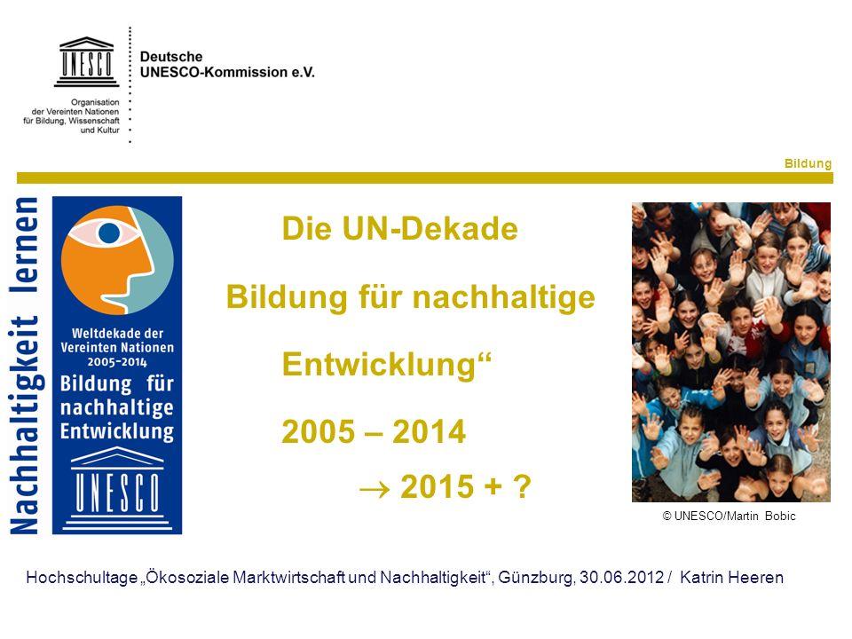 Bildung Die UN-Dekade Bildung für nachhaltige Entwicklung 2005 – 2014 © UNESCO/Martin Bobic 2015 + ? © UNESCO/Martin Bobic Hochschultage Ökosoziale Ma