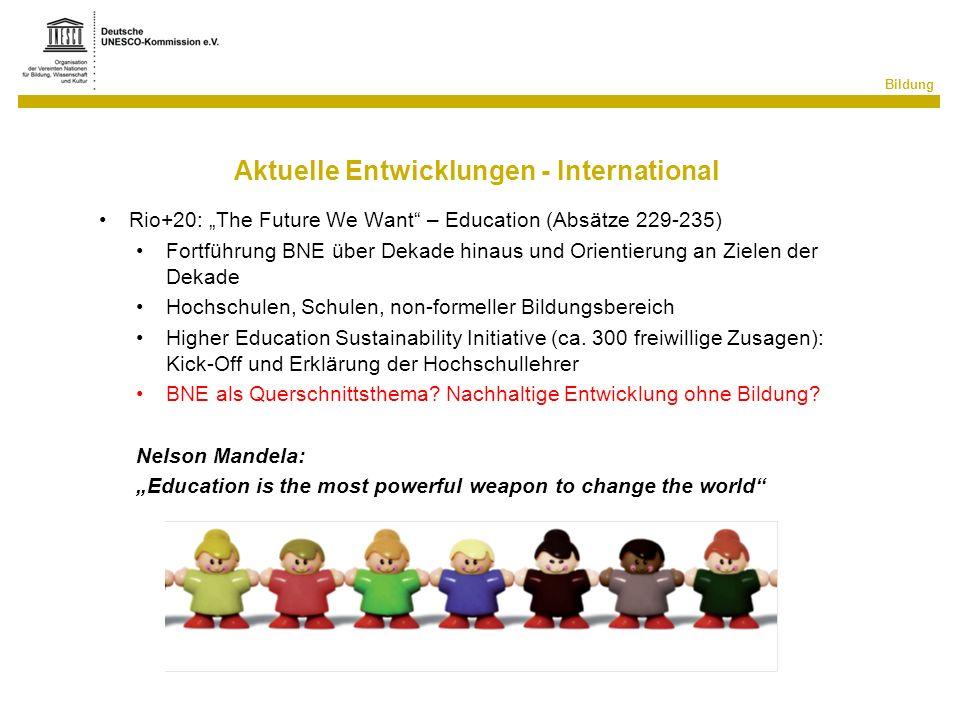 Bildung Aktuelle Entwicklungen - International Rio+20: The Future We Want – Education (Absätze 229-235) Fortführung BNE über Dekade hinaus und Orienti