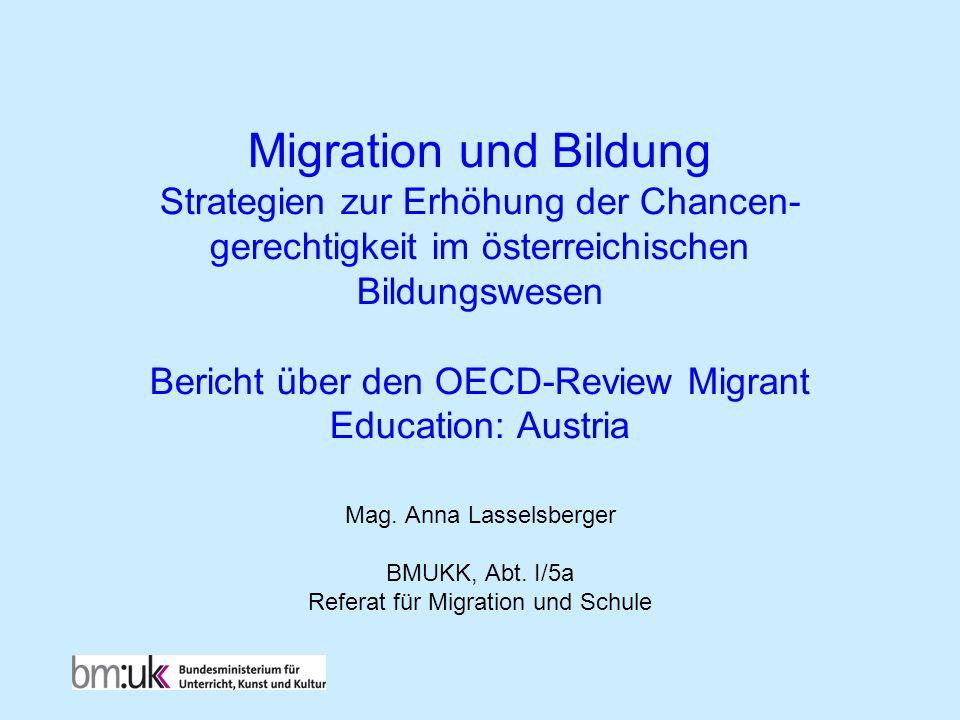 Migration und Bildung Strategien zur Erhöhung der Chancen- gerechtigkeit im österreichischen Bildungswesen Bericht über den OECD-Review Migrant Educat