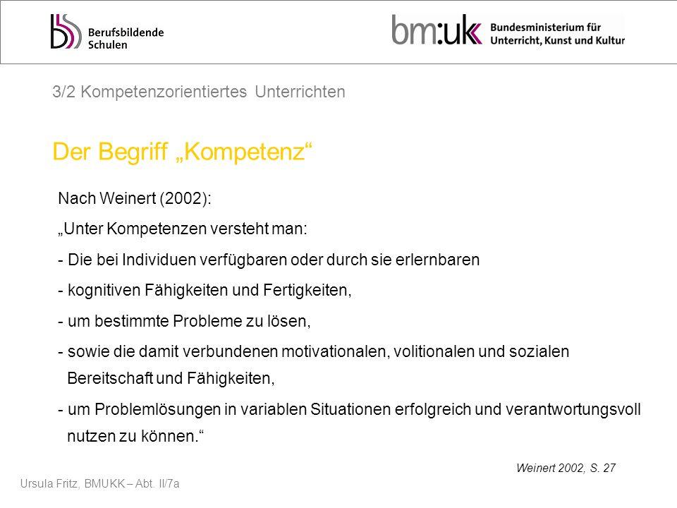 Ursula Fritz, BMUKK – Abt. II/7a Der Begriff Kompetenz Nach Weinert (2002): Unter Kompetenzen versteht man: - Die bei Individuen verfügbaren oder durc