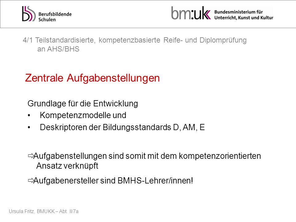 Ursula Fritz, BMUKK – Abt. II/7a Grundlage für die Entwicklung Kompetenzmodelle und Deskriptoren der Bildungsstandards D, AM, E Zentrale Aufgabenstell