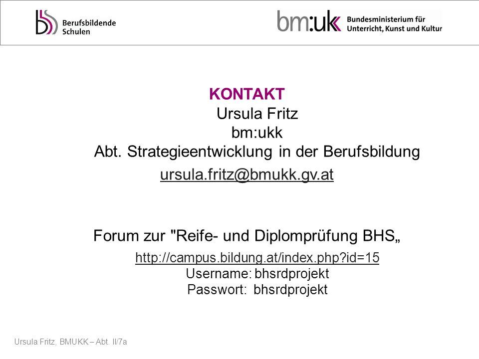 Ursula Fritz, BMUKK – Abt. II/7a KONTAKT Ursula Fritz bm:ukk Abt. Strategieentwicklung in der Berufsbildung ursula.fritz@bmukk.gv.at Forum zur
