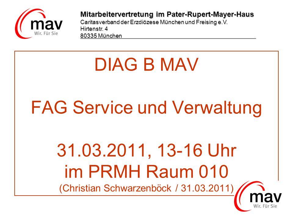 DIAG B MAV FAG Service und Verwaltung 31.03.2011, 13-16 Uhr im PRMH Raum 010 (Christian Schwarzenböck / 31.03.2011) Mitarbeitervertretung im Pater-Rup