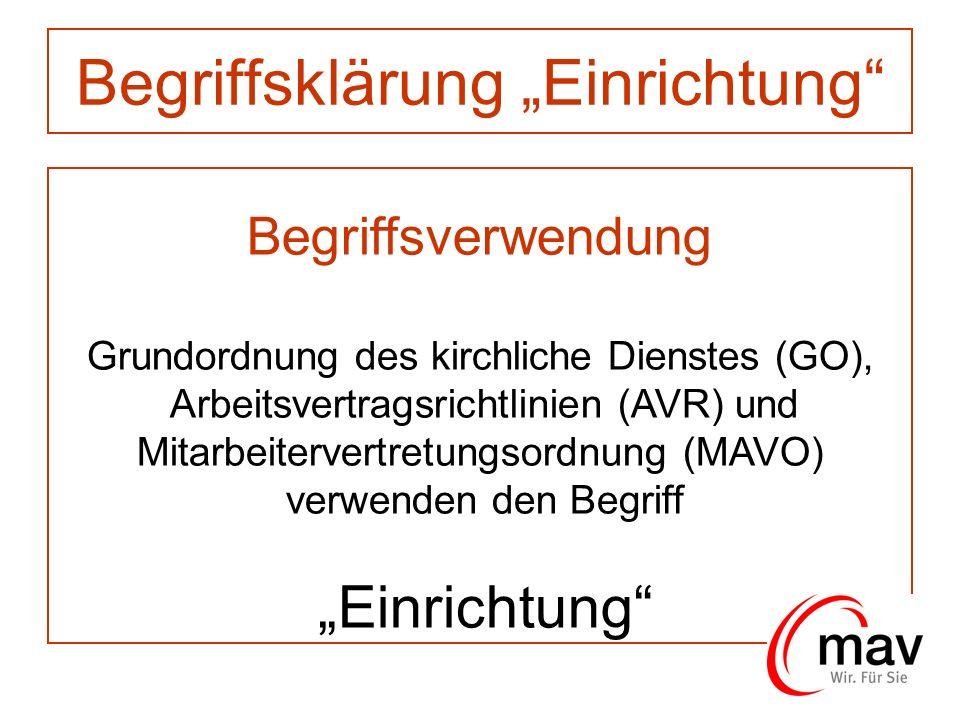 Begriffsverwendung Grundordnung des kirchliche Dienstes (GO), Arbeitsvertragsrichtlinien (AVR) und Mitarbeitervertretungsordnung (MAVO) verwenden den