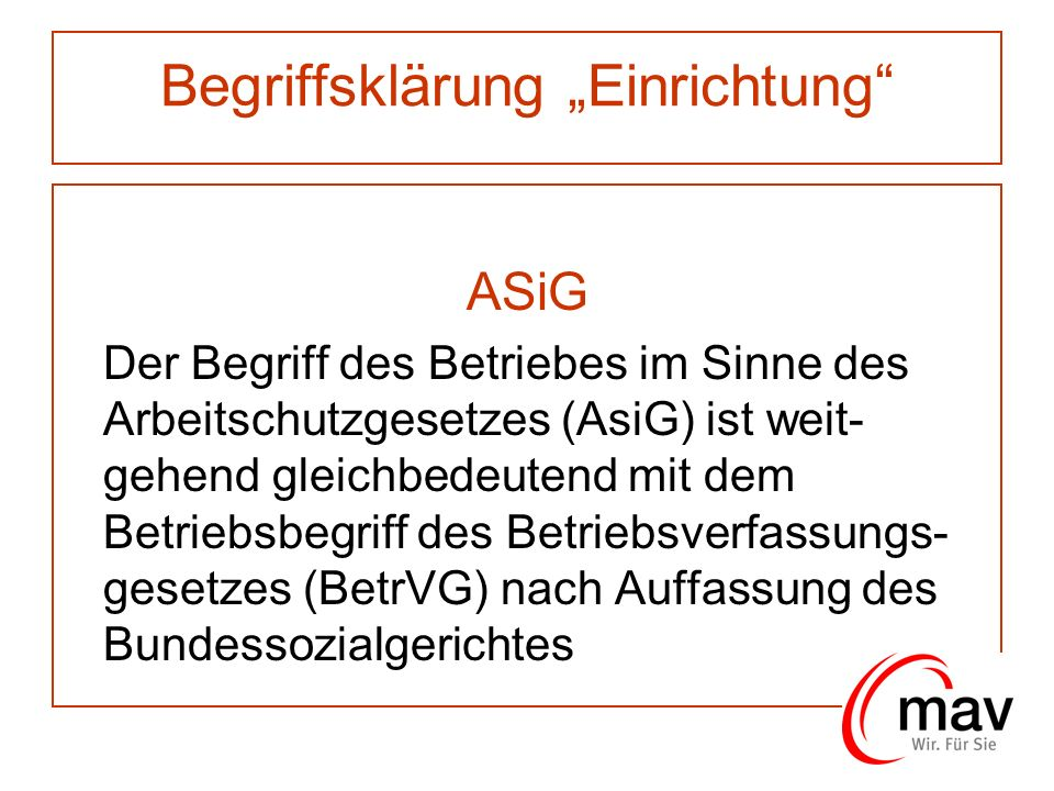 Begriffsklärung Einrichtung ASiG Der Begriff des Betriebes im Sinne des Arbeitschutzgesetzes (AsiG) ist weit- gehend gleichbedeutend mit dem Betriebsb