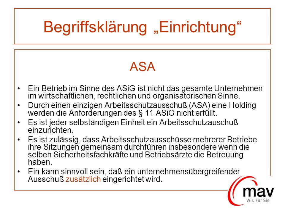 Begriffsklärung Einrichtung ASA Ein Betrieb im Sinne des ASiG ist nicht das gesamte Unternehmen im wirtschaftlichen, rechtlichen und organisatorischen