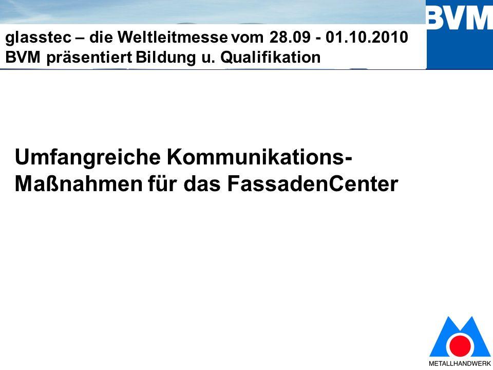 8 glasstec – die Weltleitmesse vom 28.09 - 01.10.2010 BVM präsentiert Bildung u.