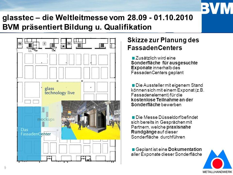10 glasstec – die Weltleitmesse vom 28.09 - 01.10.2010 BVM präsentiert Bildung u.