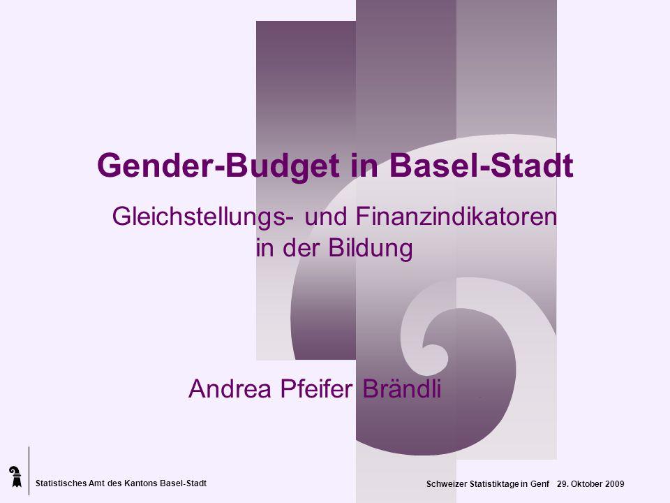 Statistisches Amt des Kantons Basel-Stadt Gender-Budget in Basel-Stadt Gleichstellungs- und Finanzindikatoren in der Bildung Andrea Pfeifer Brändli. S