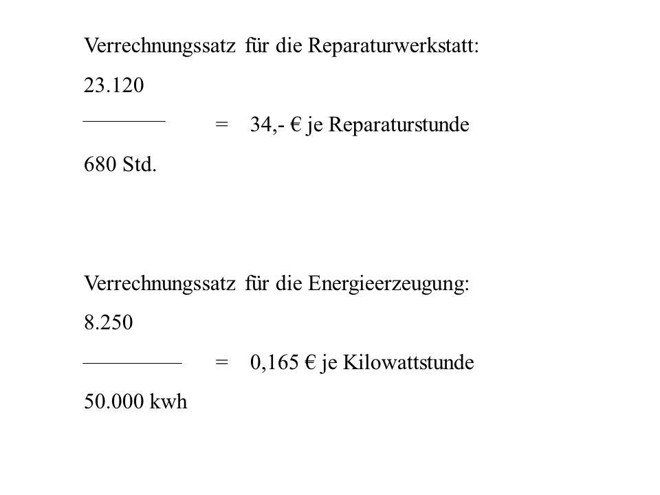 Verrechnungssatz für die Reparaturwerkstatt: 23.120 = 34,- je Reparaturstunde 680 Std. Verrechnungssatz für die Energieerzeugung: 8.250 = 0,165 je Kil