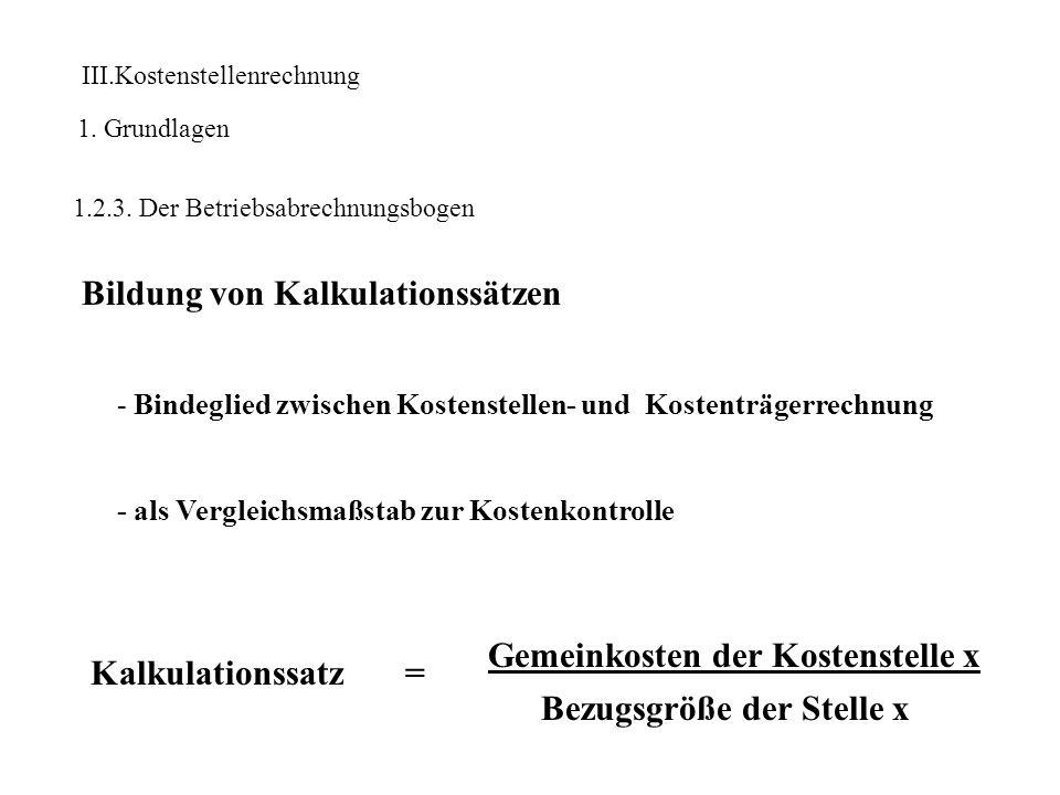 III.Kostenstellenrechnung 1. Grundlagen 1.2.3. Der Betriebsabrechnungsbogen Bildung von Kalkulationssätzen - Bindeglied zwischen Kostenstellen- und Ko