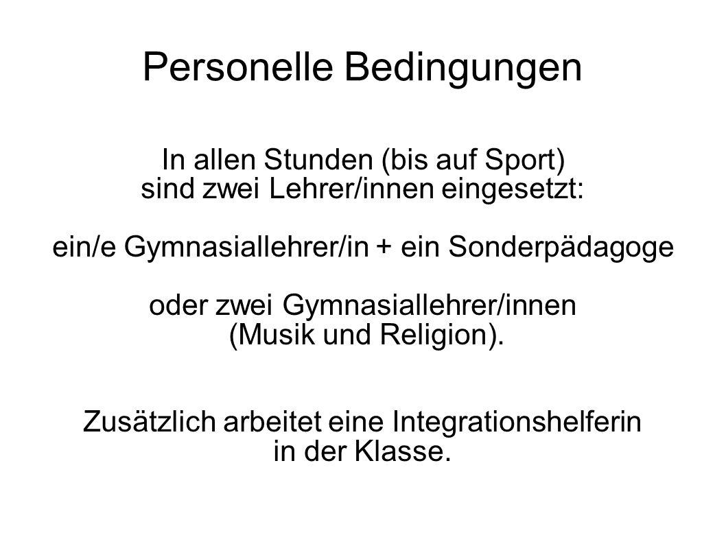 Personelle Bedingungen In allen Stunden (bis auf Sport) sind zwei Lehrer/innen eingesetzt: ein/e Gymnasiallehrer/in + ein Sonderpädagoge oder zwei Gymnasiallehrer/innen (Musik und Religion).