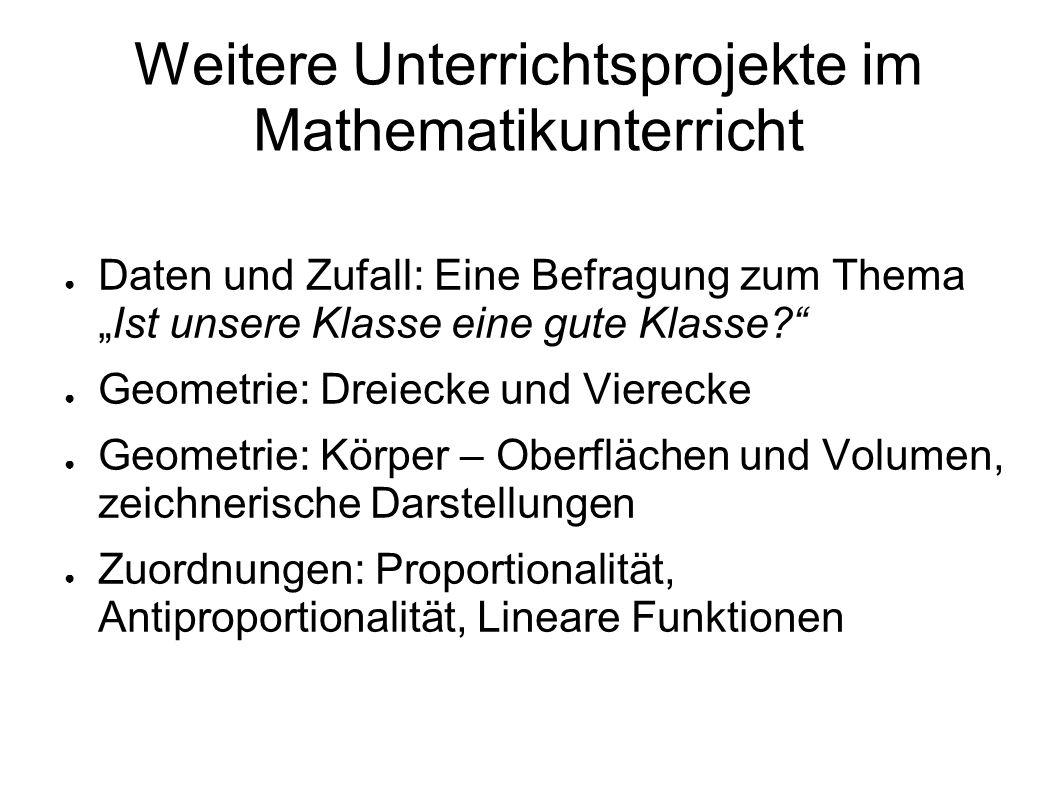 Weitere Unterrichtsprojekte im Mathematikunterricht Daten und Zufall: Eine Befragung zum ThemaIst unsere Klasse eine gute Klasse? Geometrie: Dreiecke