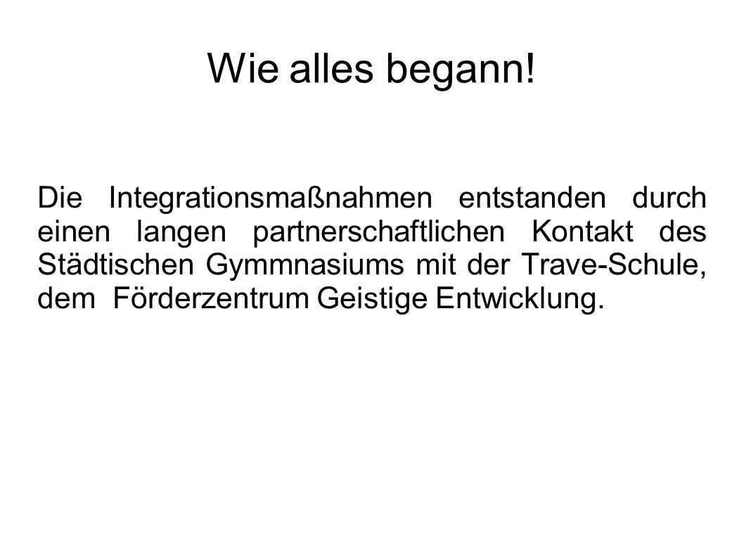 Wie alles begann! Die Integrationsmaßnahmen entstanden durch einen langen partnerschaftlichen Kontakt des Städtischen Gymmnasiums mit der Trave-Schule