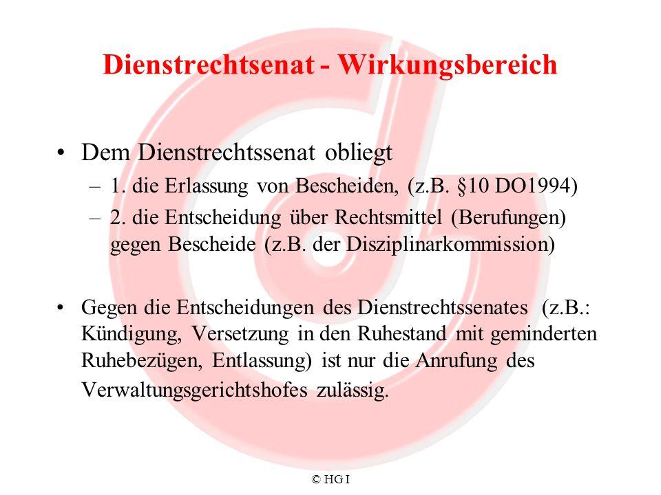 © HG I Dienstrechtsenat - Wirkungsbereich Dem Dienstrechtssenat obliegt –1. die Erlassung von Bescheiden, (z.B. §10 DO1994) –2. die Entscheidung über