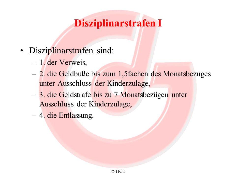 © HG I Disziplinarstrafen I Disziplinarstrafen sind: –1. der Verweis, –2. die Geldbuße bis zum 1,5fachen des Monatsbezuges unter Ausschluss der Kinder