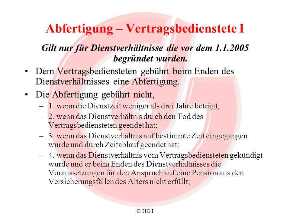 © HG I Abfertigung – Vertragsbedienstete I Gilt nur für Dienstverhältnisse die vor dem 1.1.2005 begründet wurden. Dem Vertragsbediensteten gebührt bei