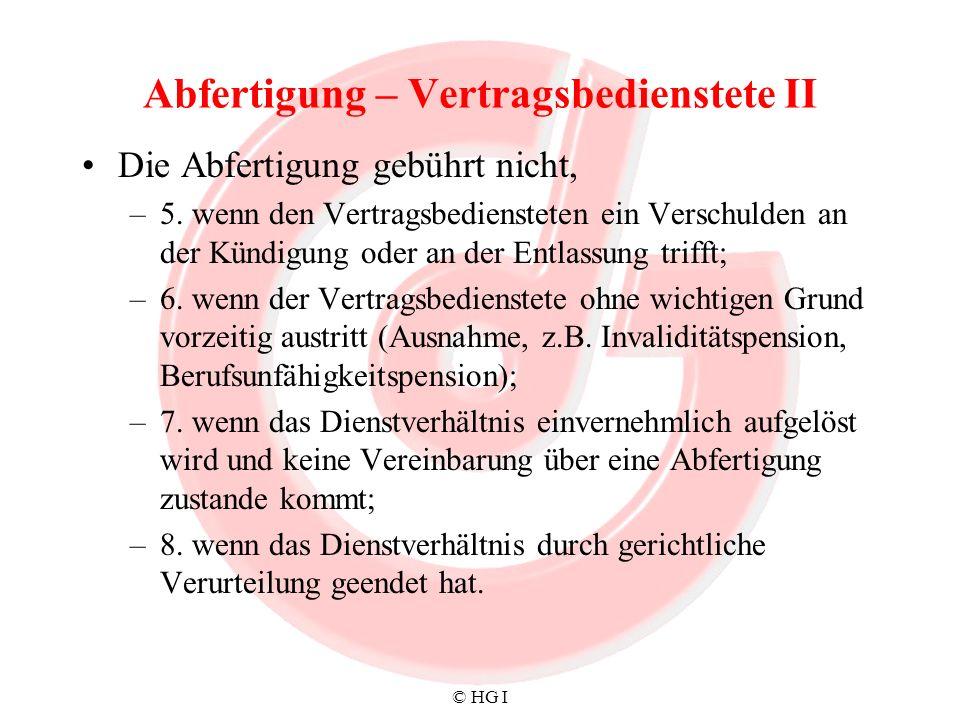 © HG I Abfertigung – Vertragsbedienstete II Die Abfertigung gebührt nicht, –5. wenn den Vertragsbediensteten ein Verschulden an der Kündigung oder an