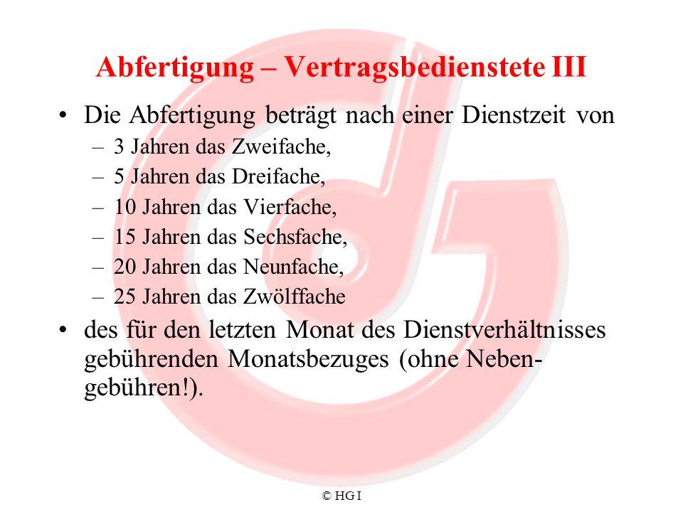 © HG I Abfertigung – Vertragsbedienstete III Die Abfertigung beträgt nach einer Dienstzeit von –3 Jahren das Zweifache, –5 Jahren das Dreifache, –10 J