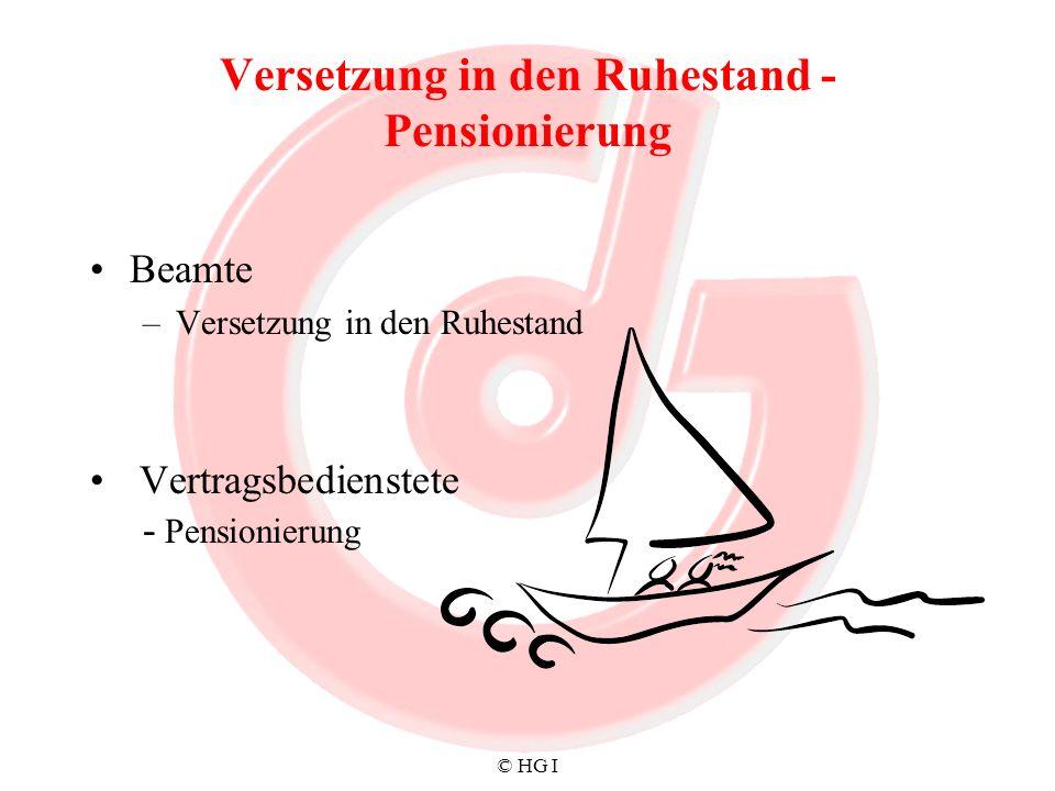© HG I Versetzung in den Ruhestand - Pensionierung Beamte –Versetzung in den Ruhestand Vertragsbedienstete - Pensionierung