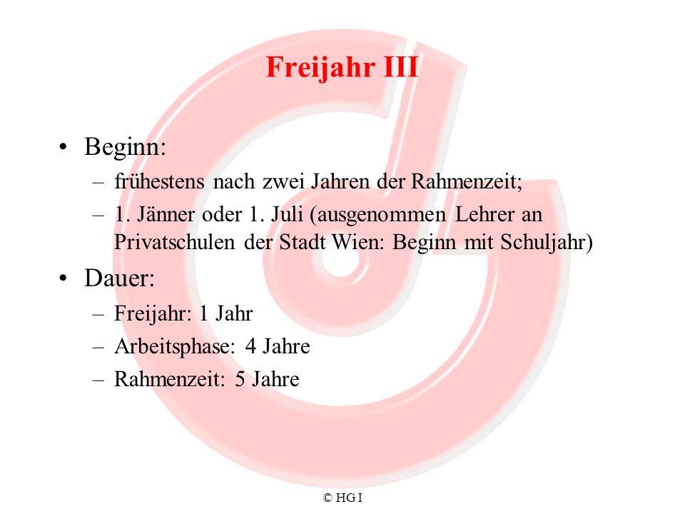 © HG I Freijahr III Beginn: –frühestens nach zwei Jahren der Rahmenzeit; –1. Jänner oder 1. Juli (ausgenommen Lehrer an Privatschulen der Stadt Wien: