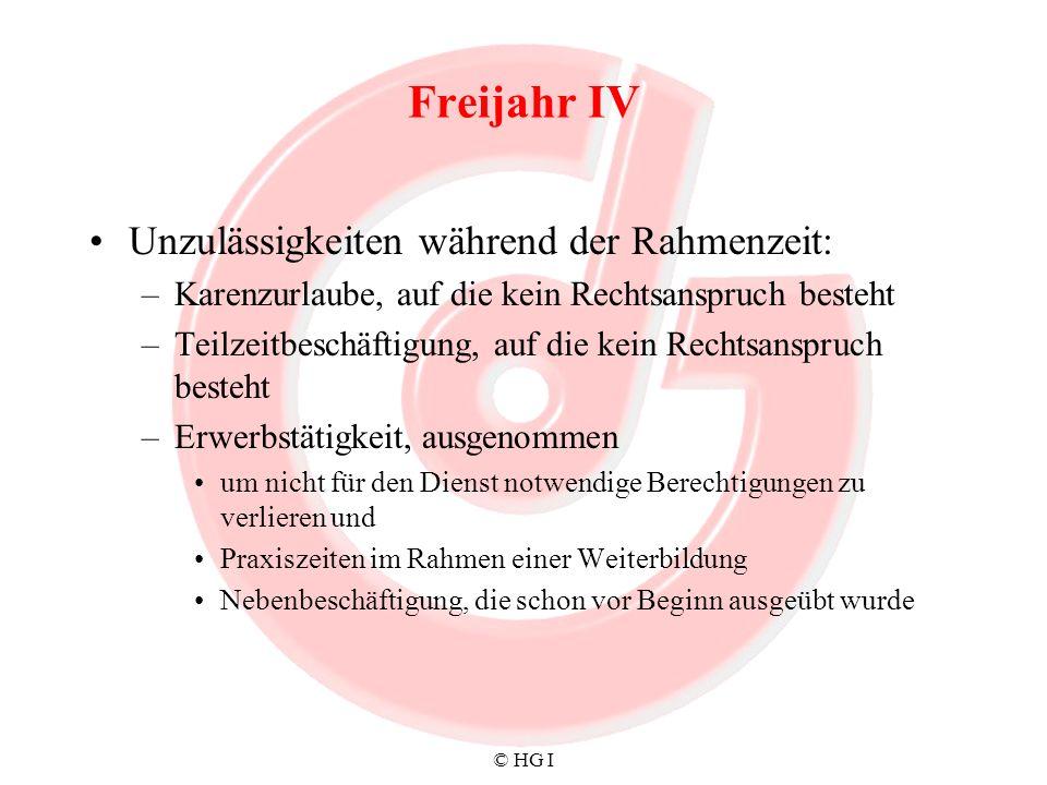 © HG I Freijahr IV Unzulässigkeiten während der Rahmenzeit: –Karenzurlaube, auf die kein Rechtsanspruch besteht –Teilzeitbeschäftigung, auf die kein R